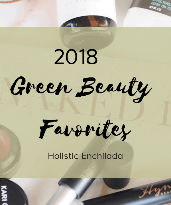 2018 Green Beauty Favorites