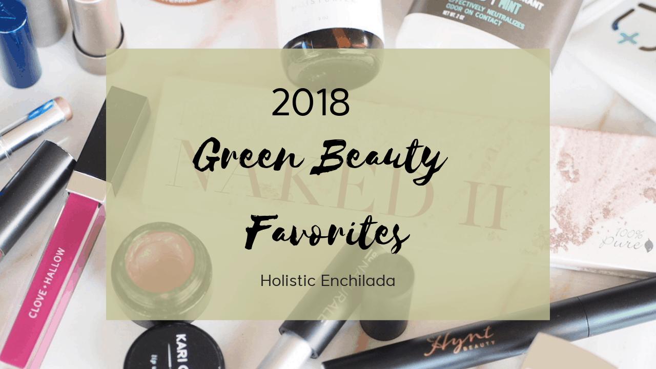 2018 Green Beauty Favorites