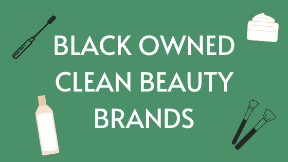 Black-owned clean nontoxic haircare, skincare, and makeup brands